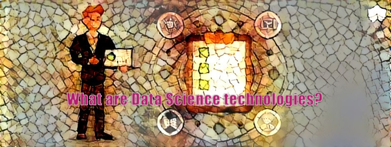What are Data Science technologies?